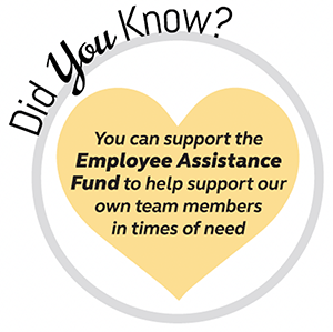 You can support the Employee Assistance fund to help support our own team members in times of need
