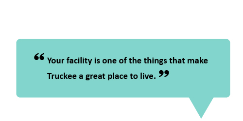 """Your facility is one of the things that make Truckee a great place to live."""